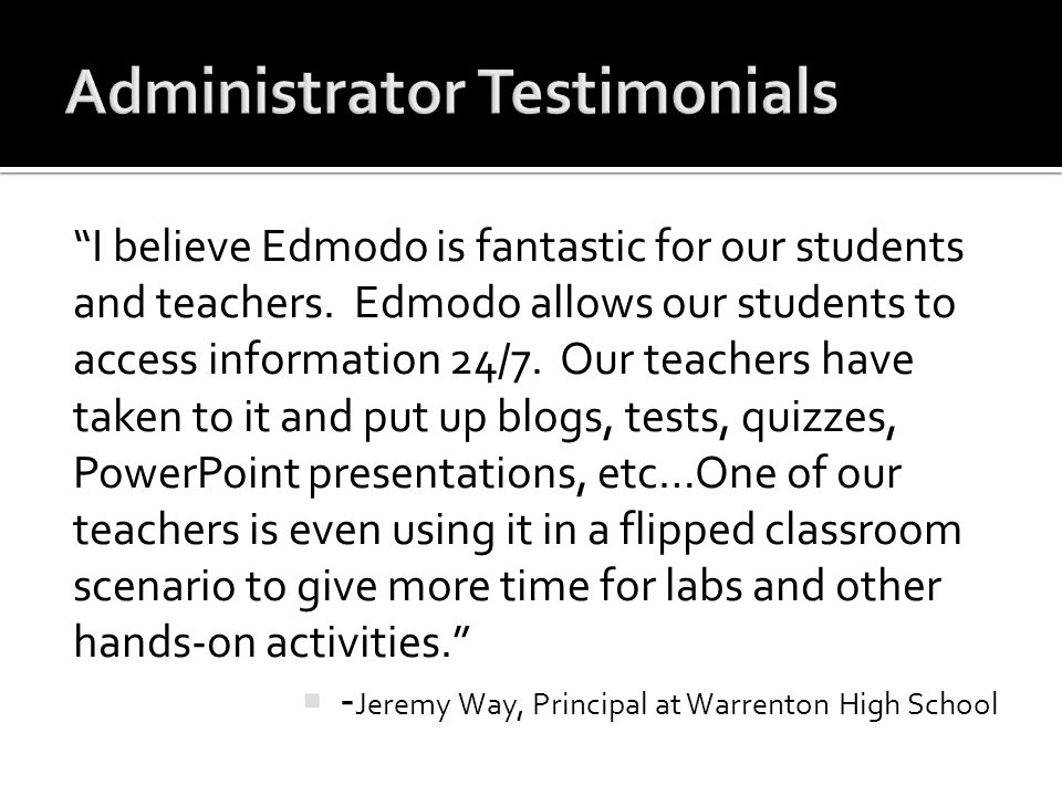 I believe Edmodo is fantastic for our students and teachers. Edmodo allows our students to access information 24/7. Our teachers have taken to it and