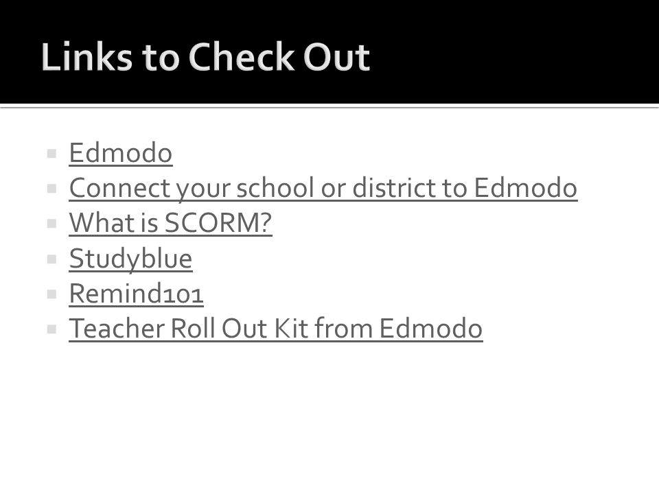 Edmodo Connect your school or district to Edmodo What is SCORM.