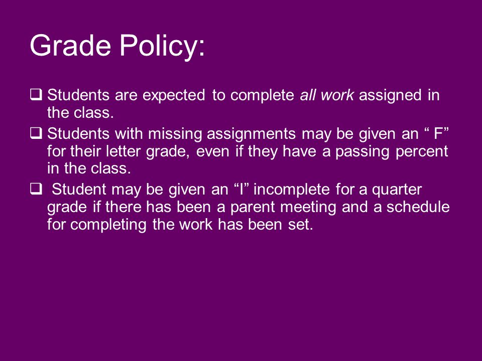 Grade Policy: Students are expected to complete all work assigned in the class.