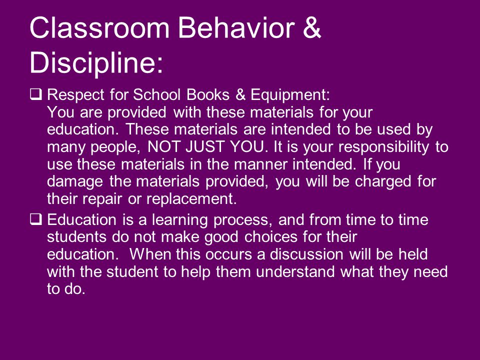 Classroom Behavior & Discipline: Respect for School Books & Equipment: You are provided with these materials for your education.