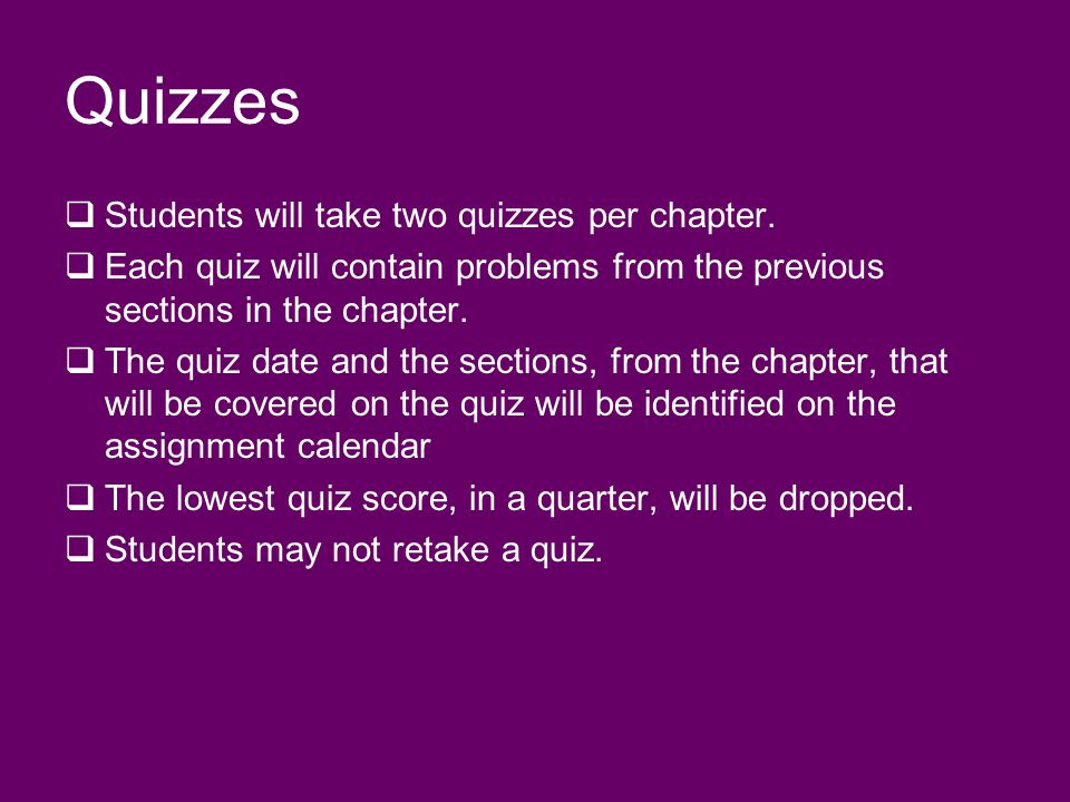 Quizzes Students will take two quizzes per chapter.