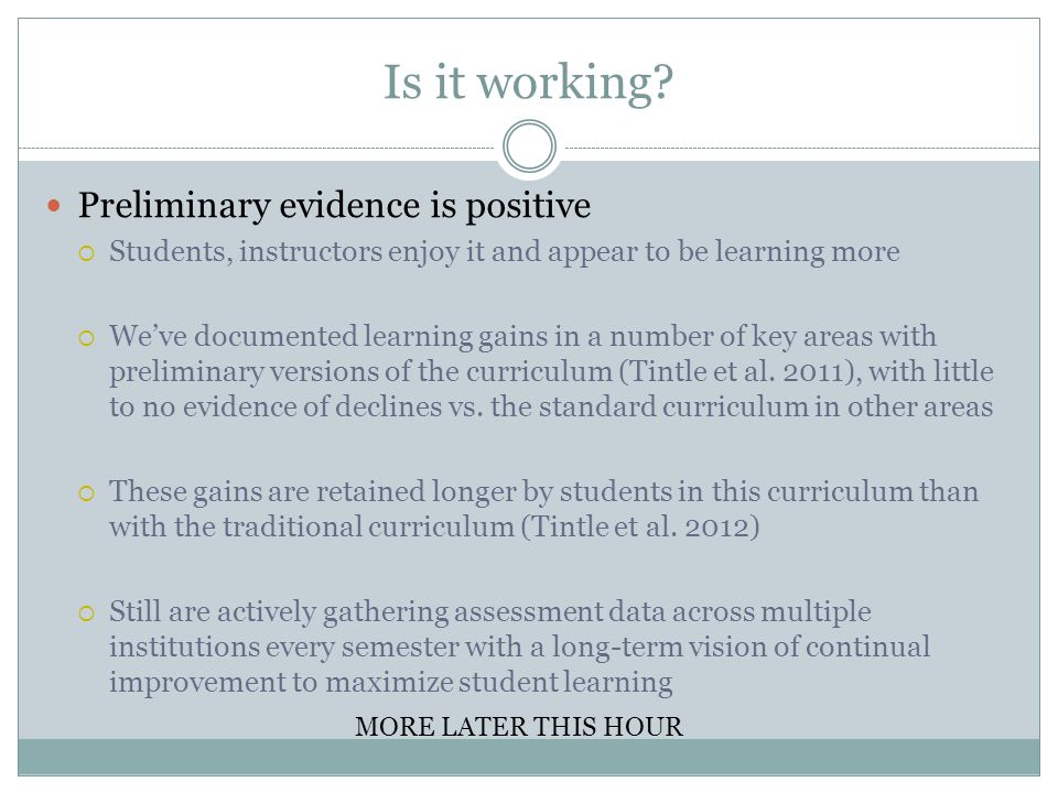 Is it working? Preliminary evidence is positive Students, instructors enjoy it and appear to be learning more Weve documented learning gains in a numb