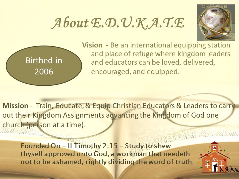 About E.D.U.K.A.T.E Vision - Be an international equipping station and place of refuge where kingdom leaders and educators can be loved, delivered, en