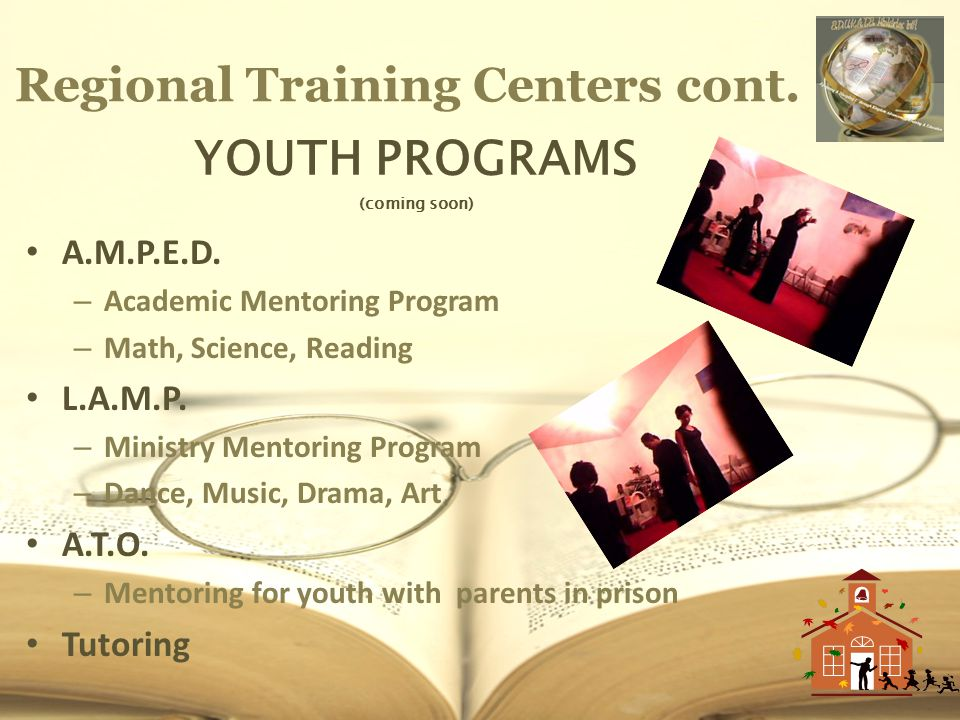 Regional Training Centers cont. YOUTH PROGRAMS (coming soon) A.M.P.E.D.
