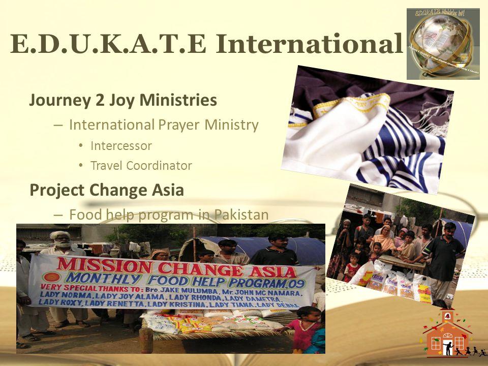 E.D.U.K.A.T.E International Journey 2 Joy Ministries – International Prayer Ministry Intercessor Travel Coordinator Project Change Asia – Food help pr