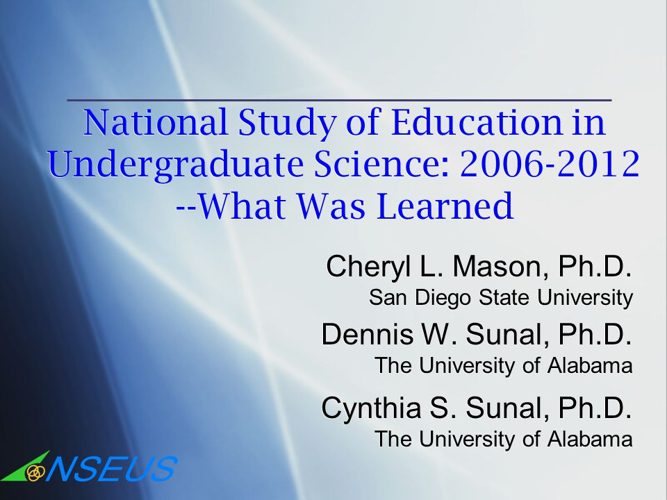 National Study of Education in Undergraduate Science: 2006-2012 --What Was Learned Cheryl L.