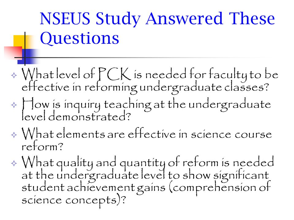 NSEUS Study Answered These Questions What level of PCK is needed for faculty to be effective in reforming undergraduate classes.