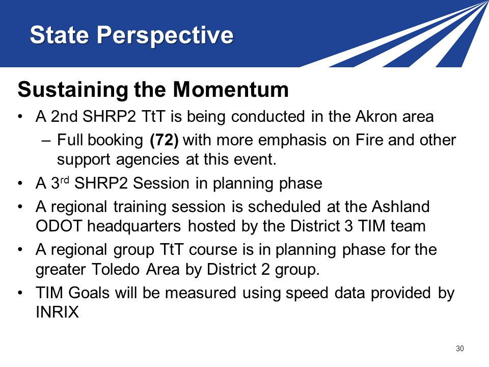 Sustaining the Momentum A 2nd SHRP2 TtT is being conducted in the Akron area –Full booking (72) with more emphasis on Fire and other support agencies at this event.