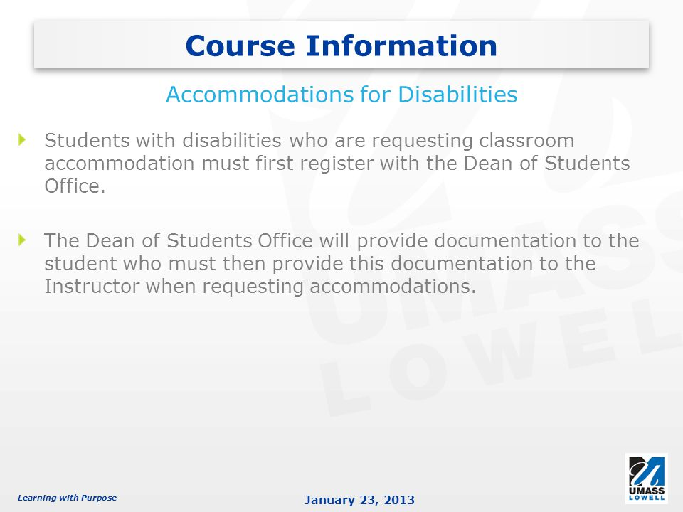 Learning with Purpose January 23, 2013 Students with disabilities who are requesting classroom accommodation must first register with the Dean of Students Office.