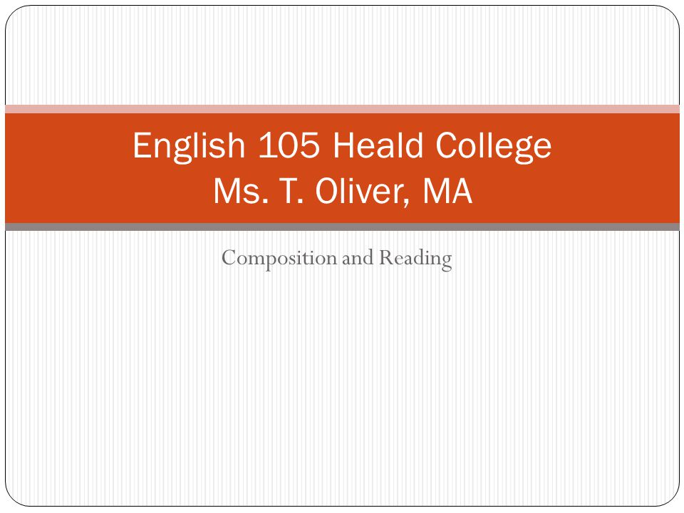 Composition and Reading English 105 Heald College Ms. T. Oliver, MA