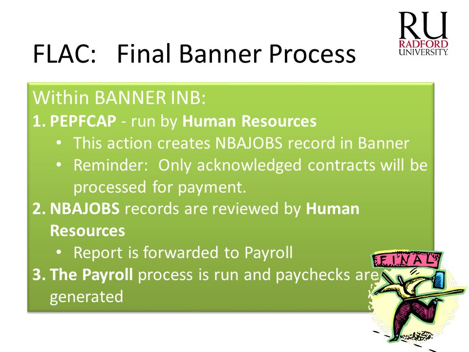 Within BANNER INB: 1.PEPFCAP - run by Human Resources This action creates NBAJOBS record in Banner Reminder: Only acknowledged contracts will be proce