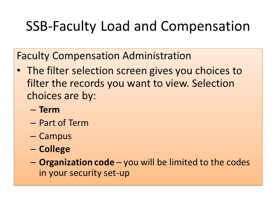 SSB-Faculty Load and Compensation Faculty Compensation Administration The filter selection screen gives you choices to filter the records you want to