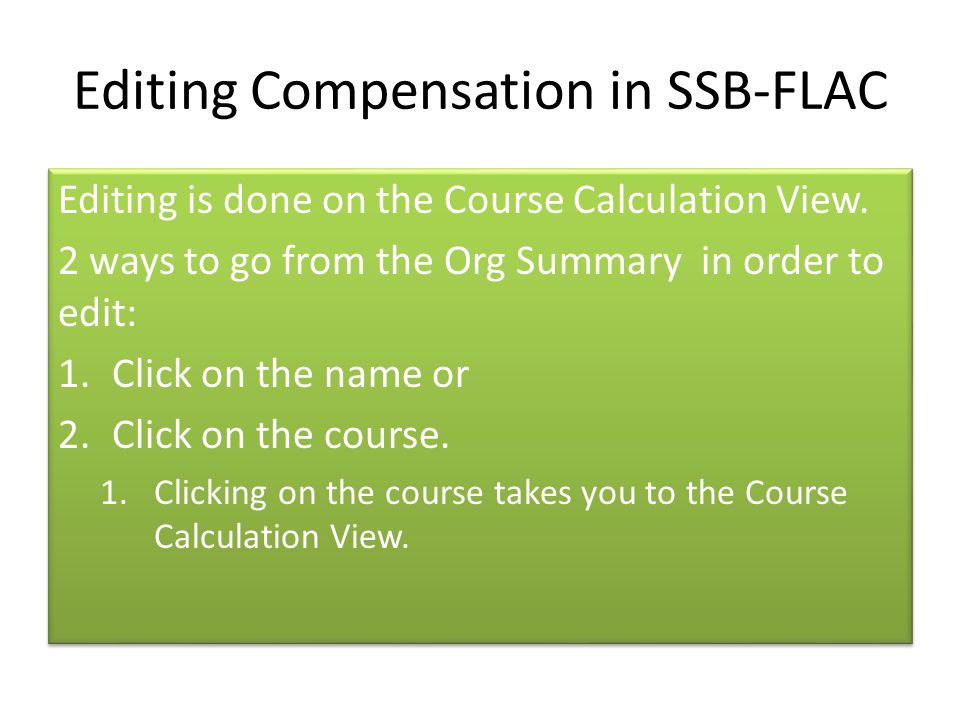 Editing Compensation in SSB-FLAC Editing is done on the Course Calculation View. 2 ways to go from the Org Summary in order to edit: 1.Click on the na