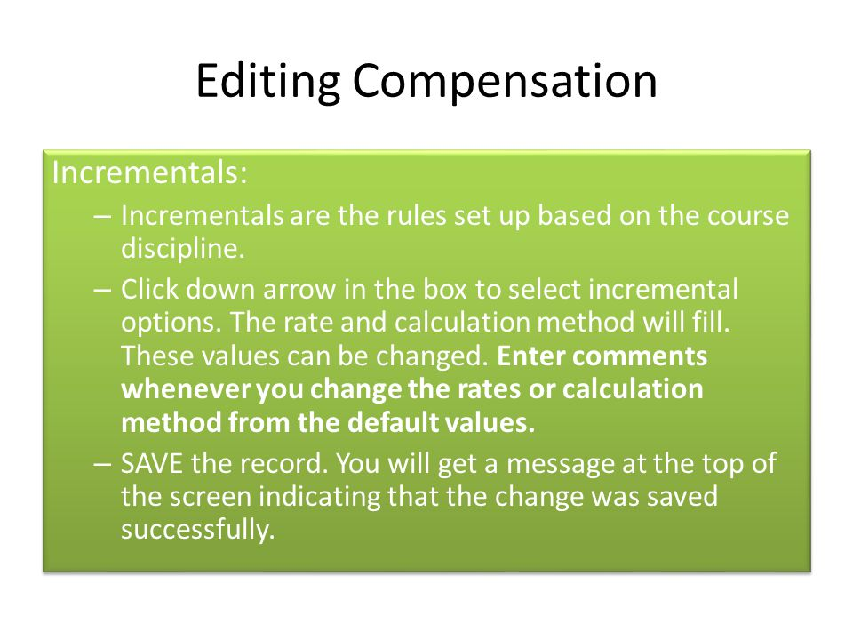 Editing Compensation Incrementals: – Incrementals are the rules set up based on the course discipline. – Click down arrow in the box to select increme