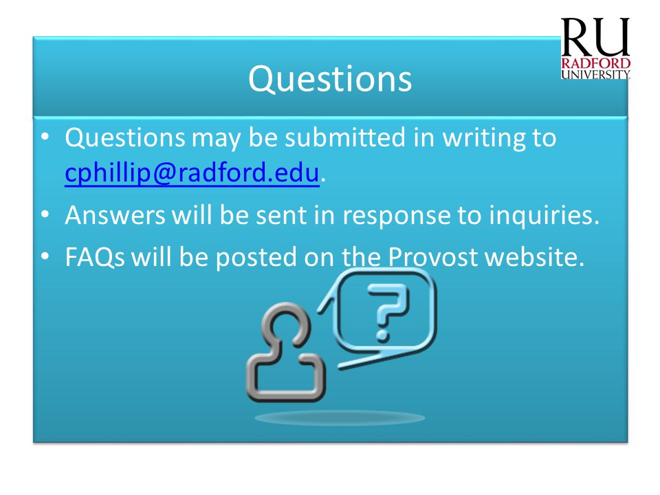 Questions Questions may be submitted in writing to cphillip@radford.edu. cphillip@radford.edu Answers will be sent in response to inquiries. FAQs will