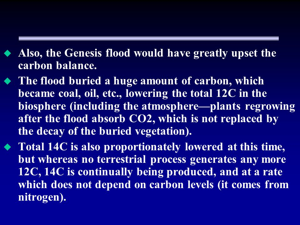 Also, the Genesis flood would have greatly upset the carbon balance.