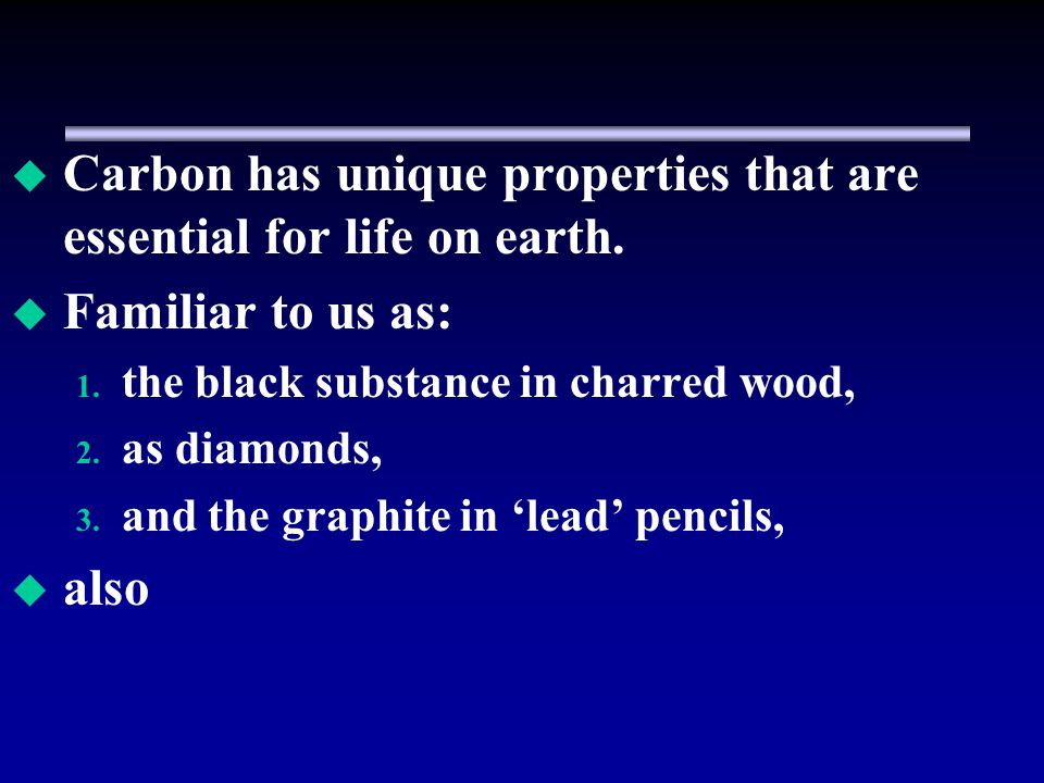 Carbon has unique properties that are essential for life on earth.
