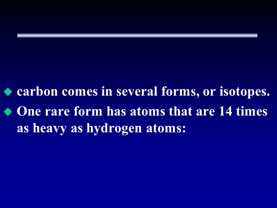 carbon comes in several forms, or isotopes.