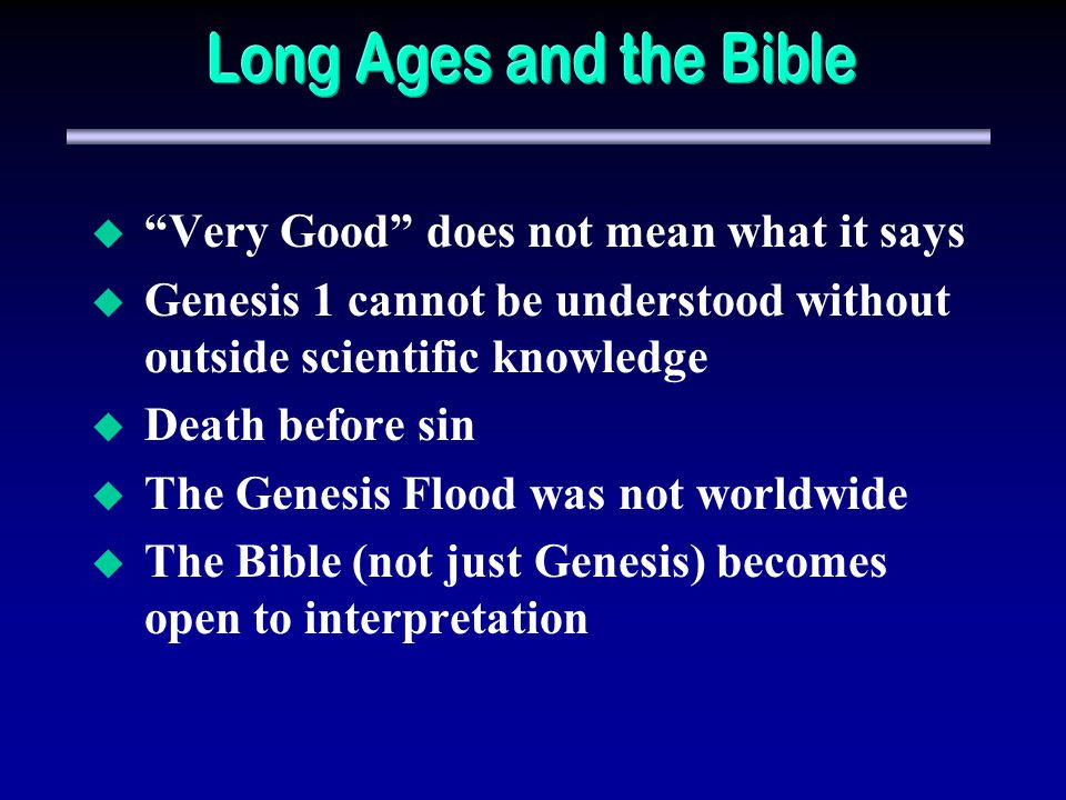 Very Good does not mean what it says Genesis 1 cannot be understood without outside scientific knowledge Death before sin The Genesis Flood was not worldwide The Bible (not just Genesis) becomes open to interpretation