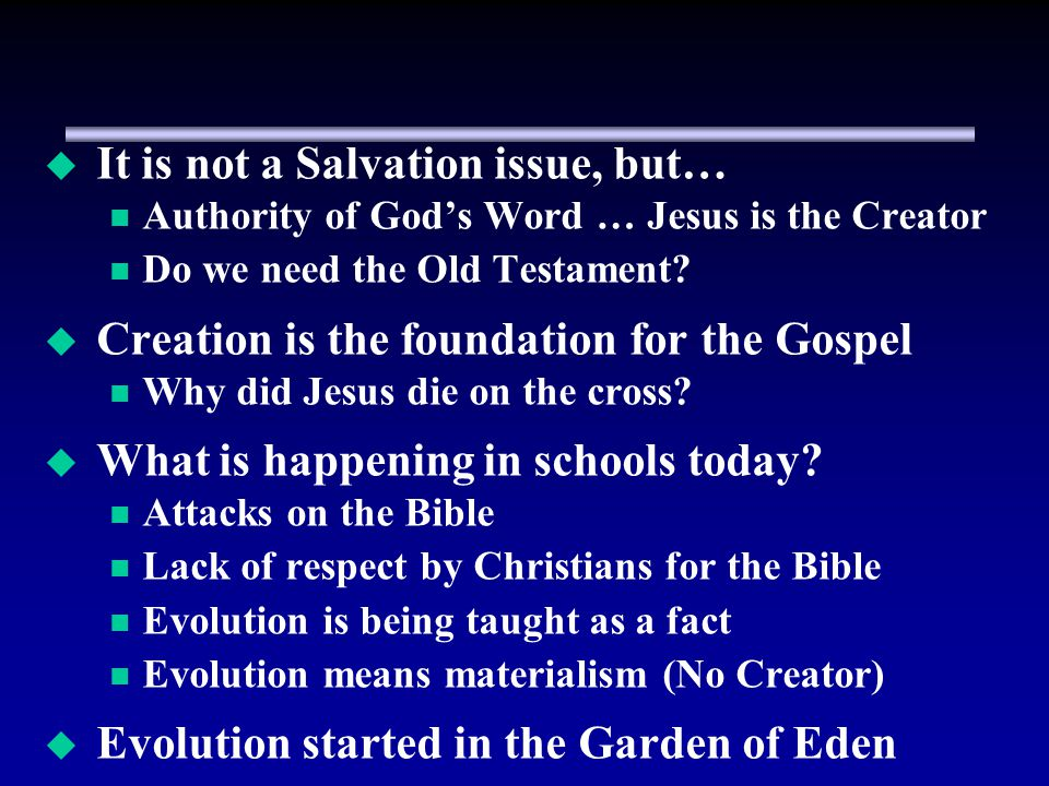 It is not a Salvation issue, but… Authority of Gods Word … Jesus is the Creator Do we need the Old Testament.