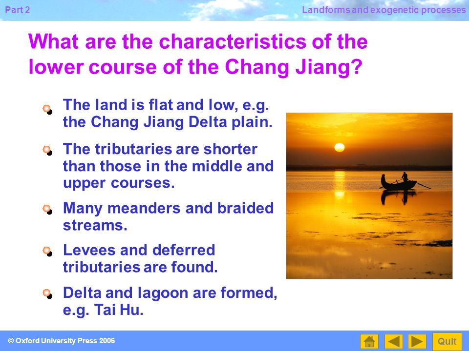 Part 2 Quit © Oxford University Press 2006 Landforms and exogenetic processes What are the characteristics of the middle course of the Chang Jiang.