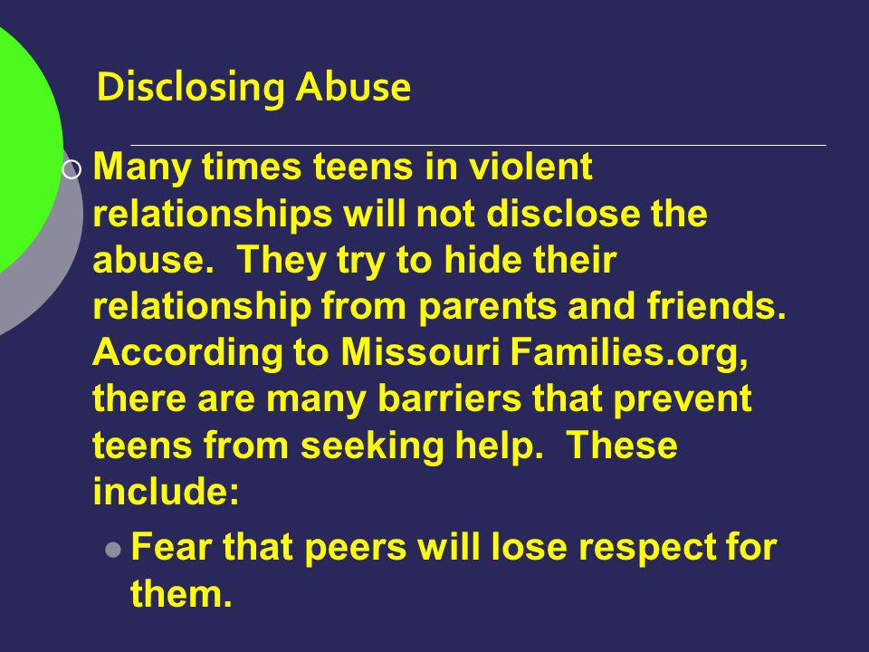 Disclosing Abuse Many times teens in violent relationships will not disclose the abuse.