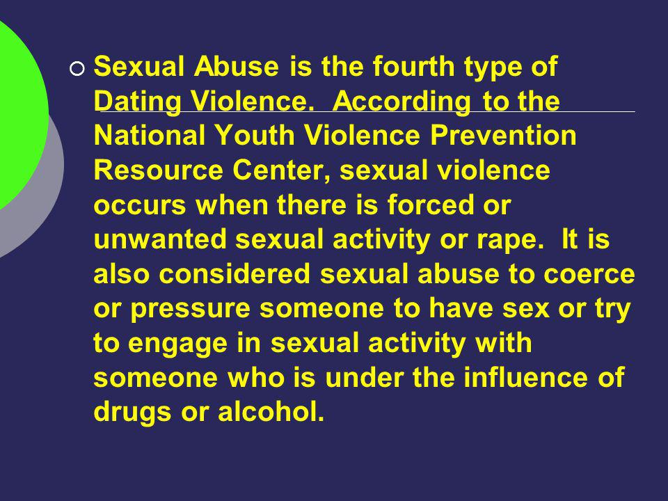 Sexual Abuse is the fourth type of Dating Violence.