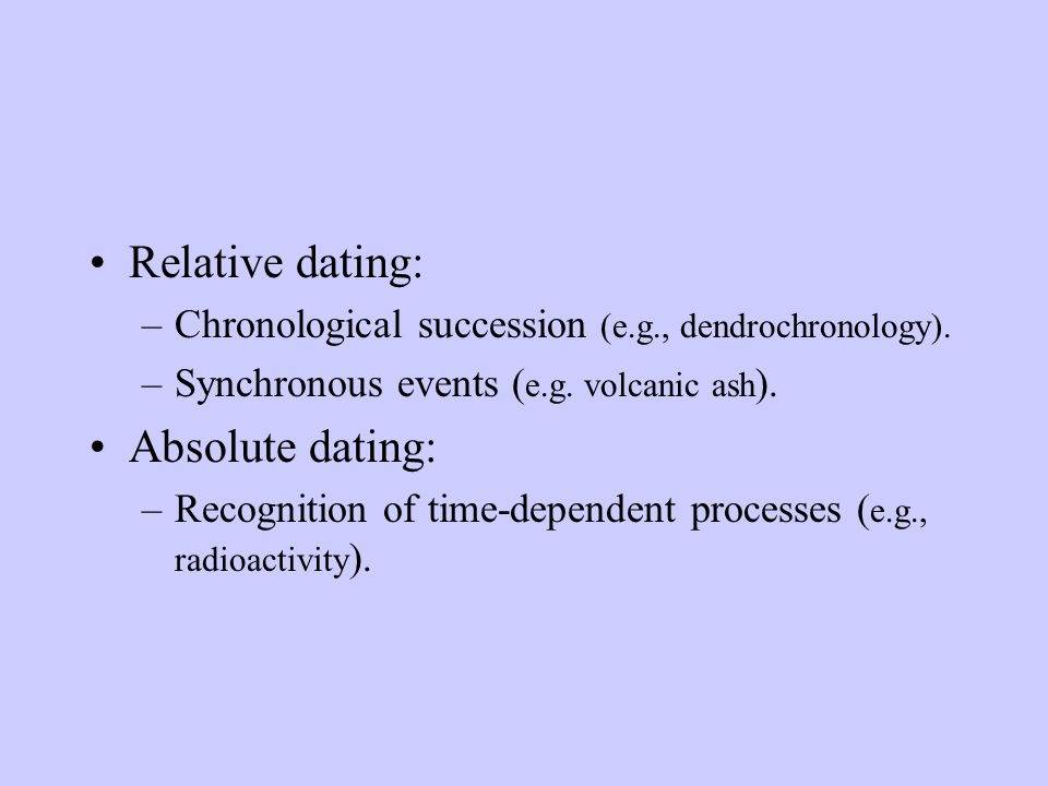 Relative dating: –Chronological succession (e.g., dendrochronology).