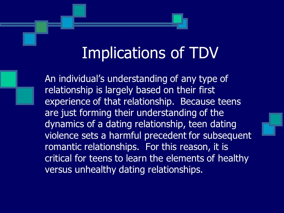 Implications of TDV An individuals understanding of any type of relationship is largely based on their first experience of that relationship.