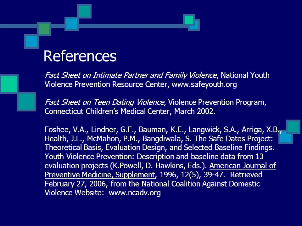 References Fact Sheet on Intimate Partner and Family Violence, National Youth Violence Prevention Resource Center, www.safeyouth.org Fact Sheet on Tee