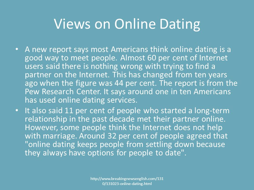 Views on Online Dating A new report says most Americans think online dating is a good way to meet people.