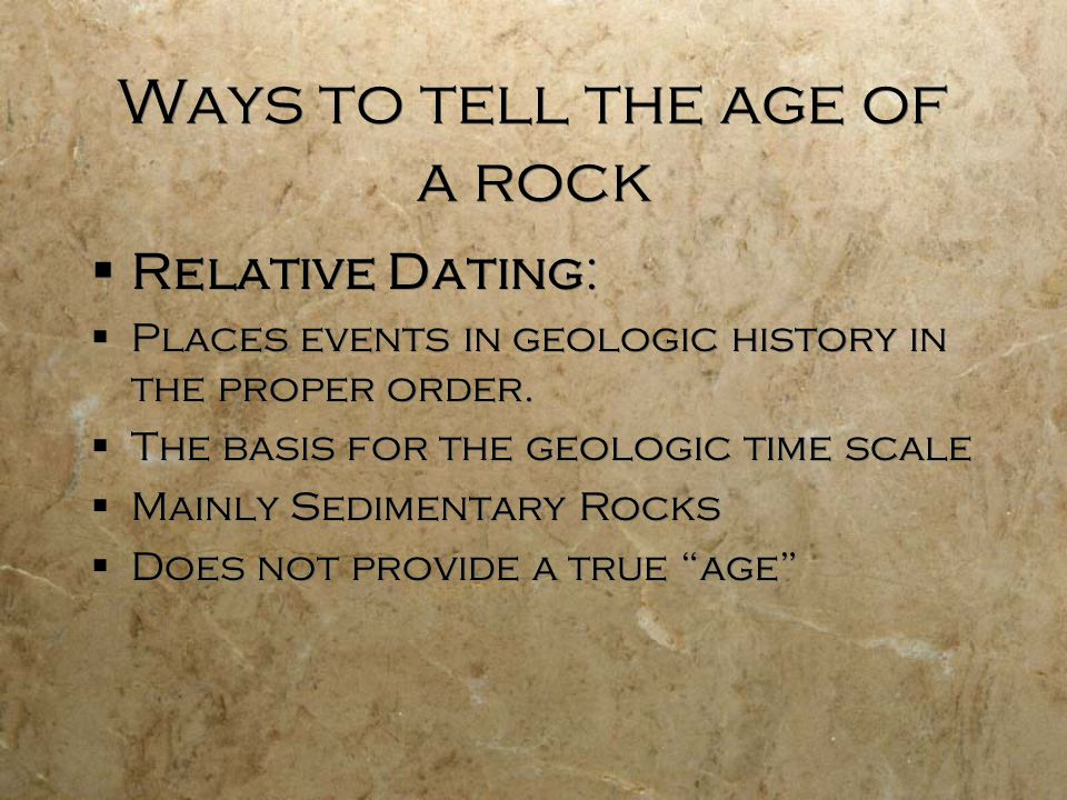 Ways to tell the age of a rock Absolute Dating: All you need is a tiny sample of material (mineral, bone) no larger than a grain of rice.