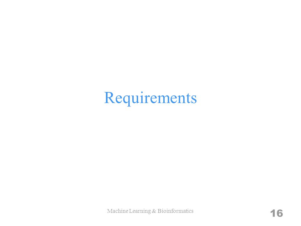 Requirements Machine Learning & Bioinformatics 16