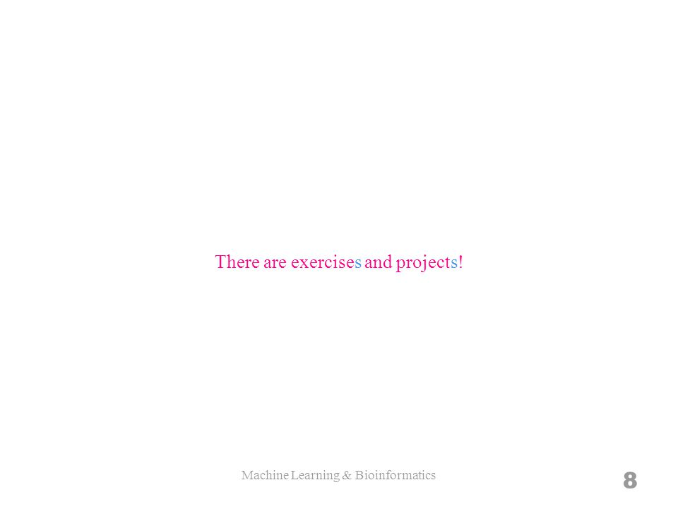 8 There are exercises and projects!
