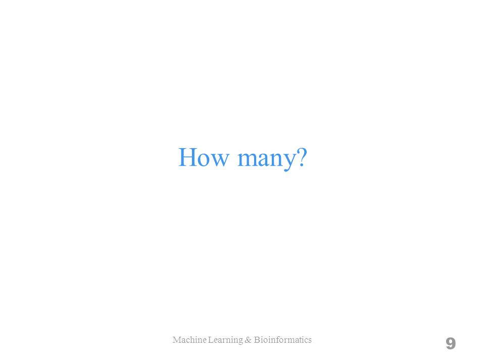 How many? Machine Learning & Bioinformatics 9