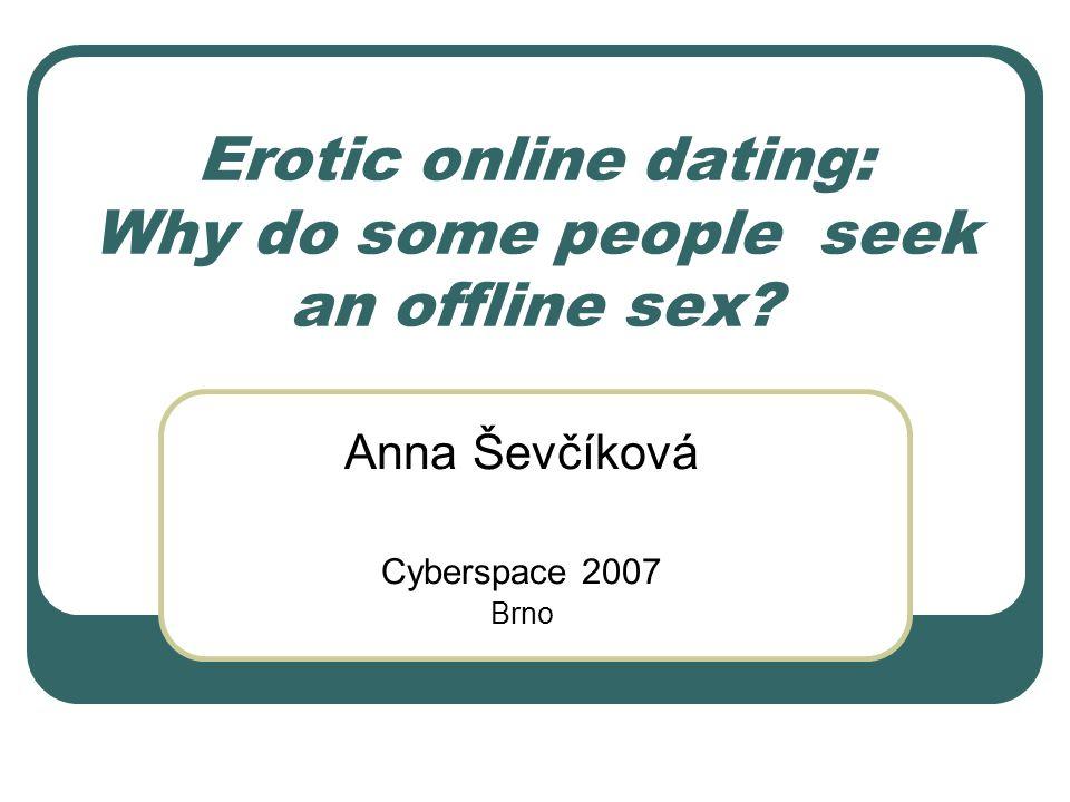 Erotic online dating: Why do some people seek an offline sex Anna Ševčíková Cyberspace 2007 Brno