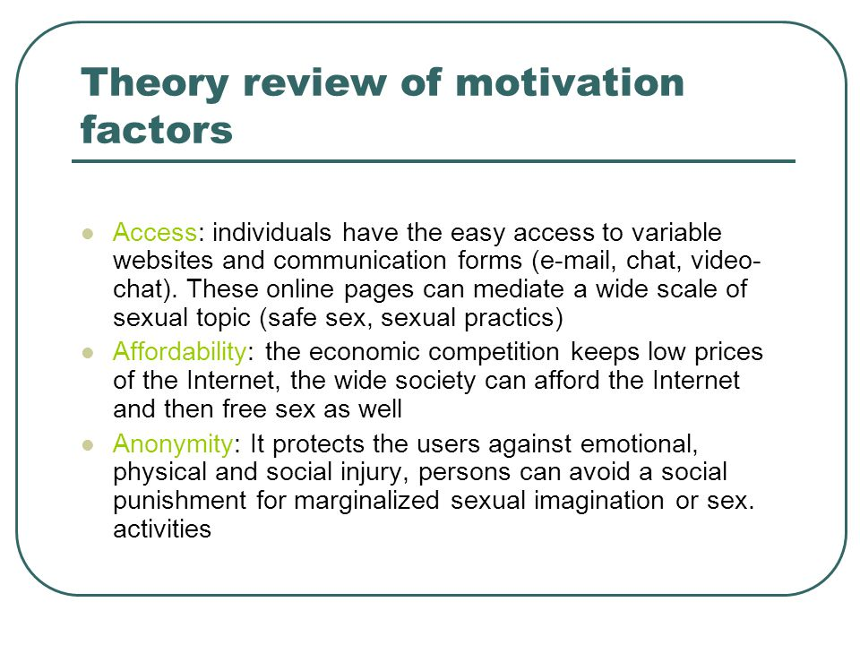 Theory review of motivation factors The present factors (3A) create a feeling of freedom and disinhibition which cause the faster self-disclosure and the willingness to speak about sex and sexual imagination.