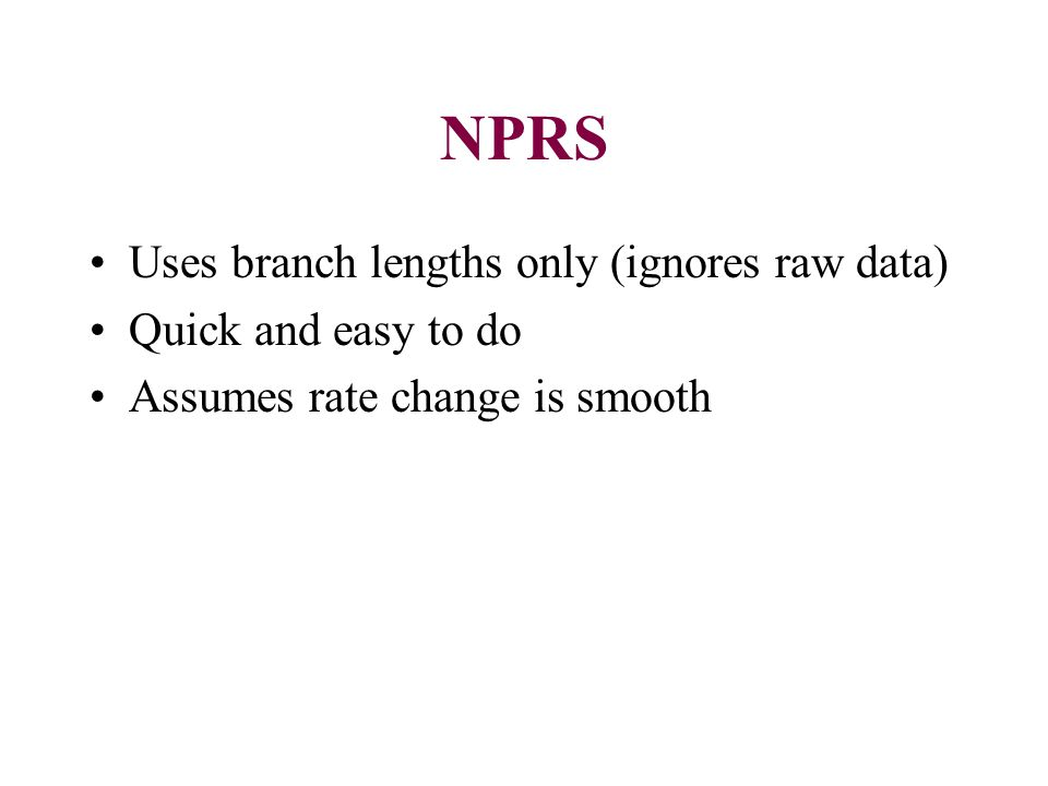 NPRS Uses branch lengths only (ignores raw data) Quick and easy to do Assumes rate change is smooth