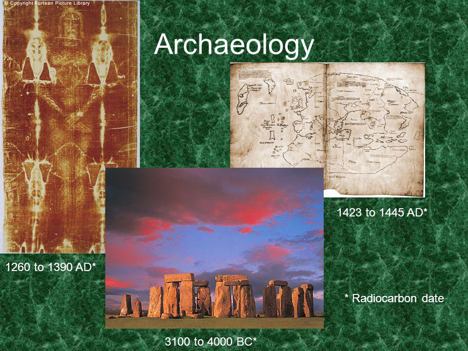 Archaeology 3100 to 4000 BC* 1423 to 1445 AD* 1260 to 1390 AD* * Radiocarbon date
