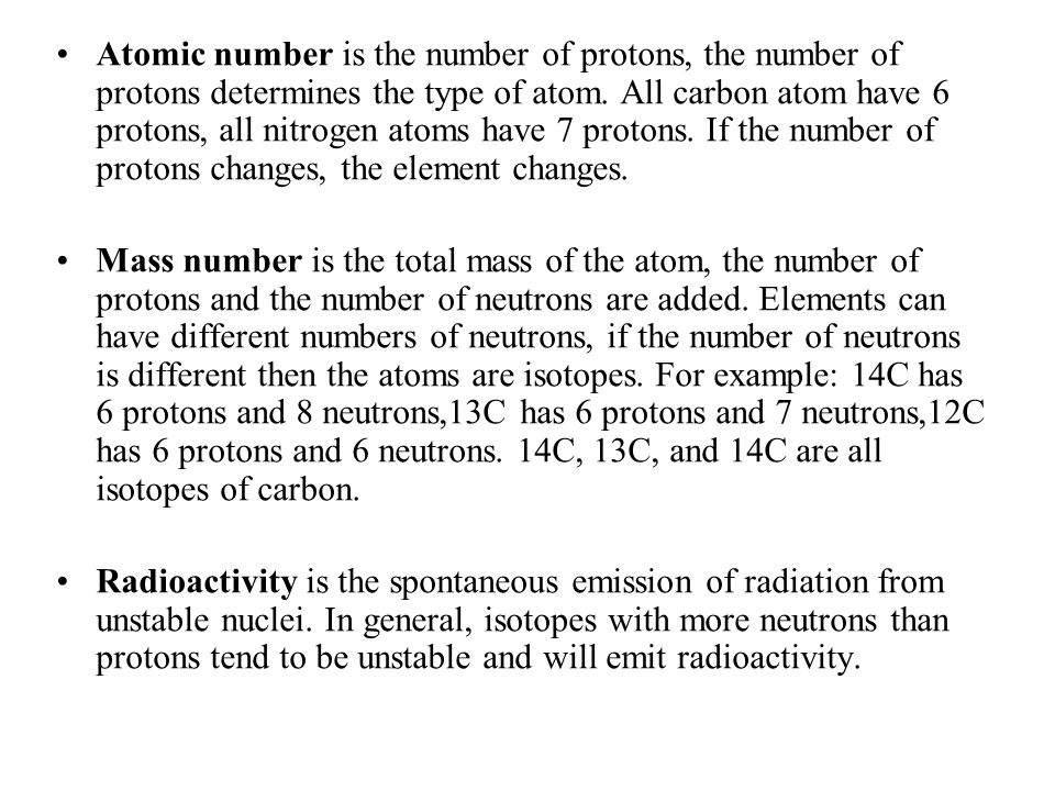 Atomic number is the number of protons, the number of protons determines the type of atom. All carbon atom have 6 protons, all nitrogen atoms have 7 p