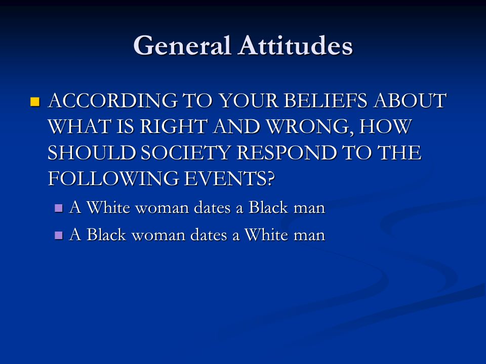 General Attitudes ACCORDING TO YOUR BELIEFS ABOUT WHAT IS RIGHT AND WRONG, HOW SHOULD SOCIETY RESPOND TO THE FOLLOWING EVENTS.