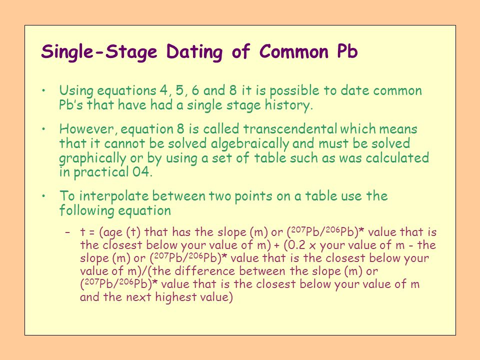 Single-Stage Dating of Common Pb Using equations 4, 5, 6 and 8 it is possible to date common Pbs that have had a single stage history. However, equati