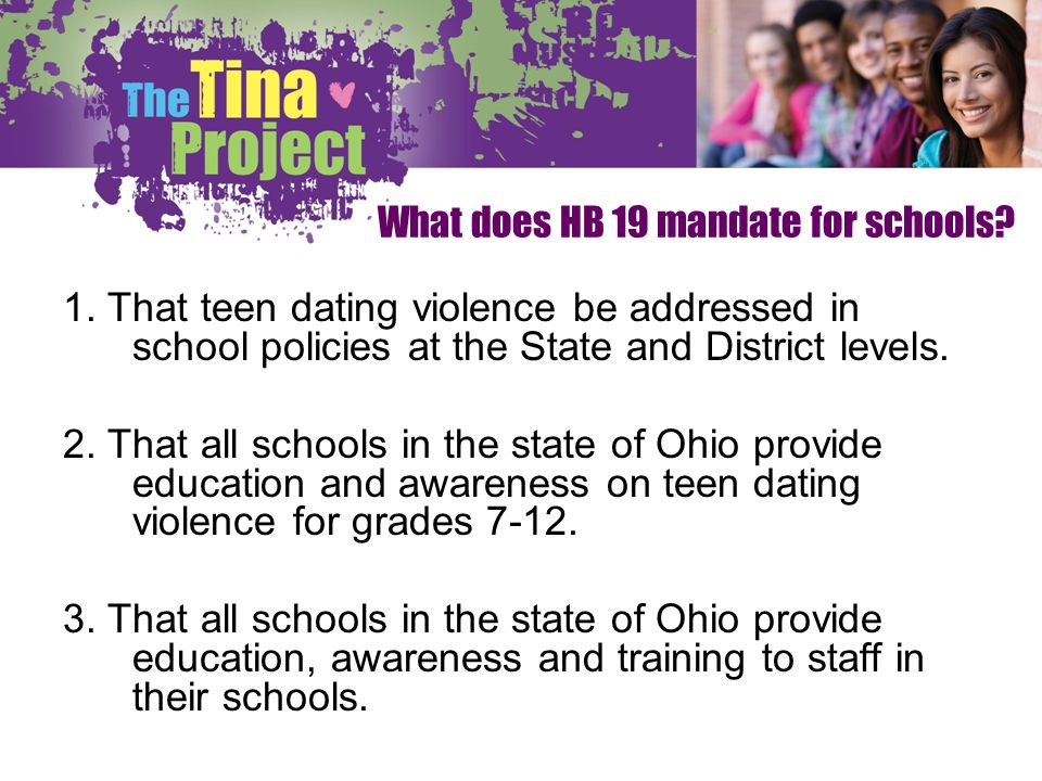 What does HB 19 mandate for schools? 1. That teen dating violence be addressed in school policies at the State and District levels. 2. That all school