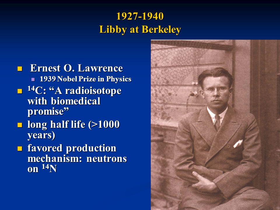 3 1927-1940 Libby at Berkeley Ernest O. Lawrence Ernest O.