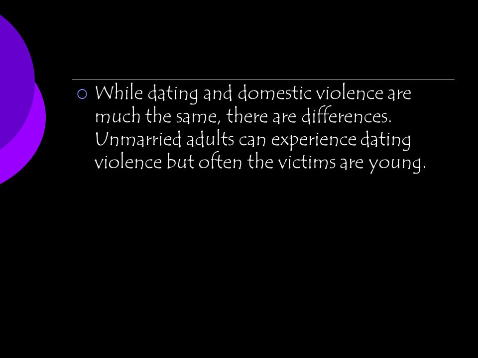 While dating and domestic violence are much the same, there are differences.