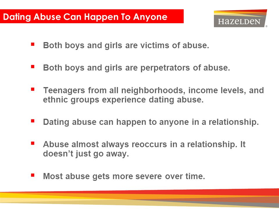Closing Both boys and girls are victims of abuse. Both boys and girls are perpetrators of abuse. Teenagers from all neighborhoods, income levels, and