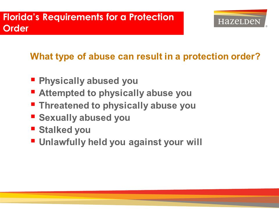 Closing What type of abuse can result in a protection order? Physically abused you Attempted to physically abuse you Threatened to physically abuse yo