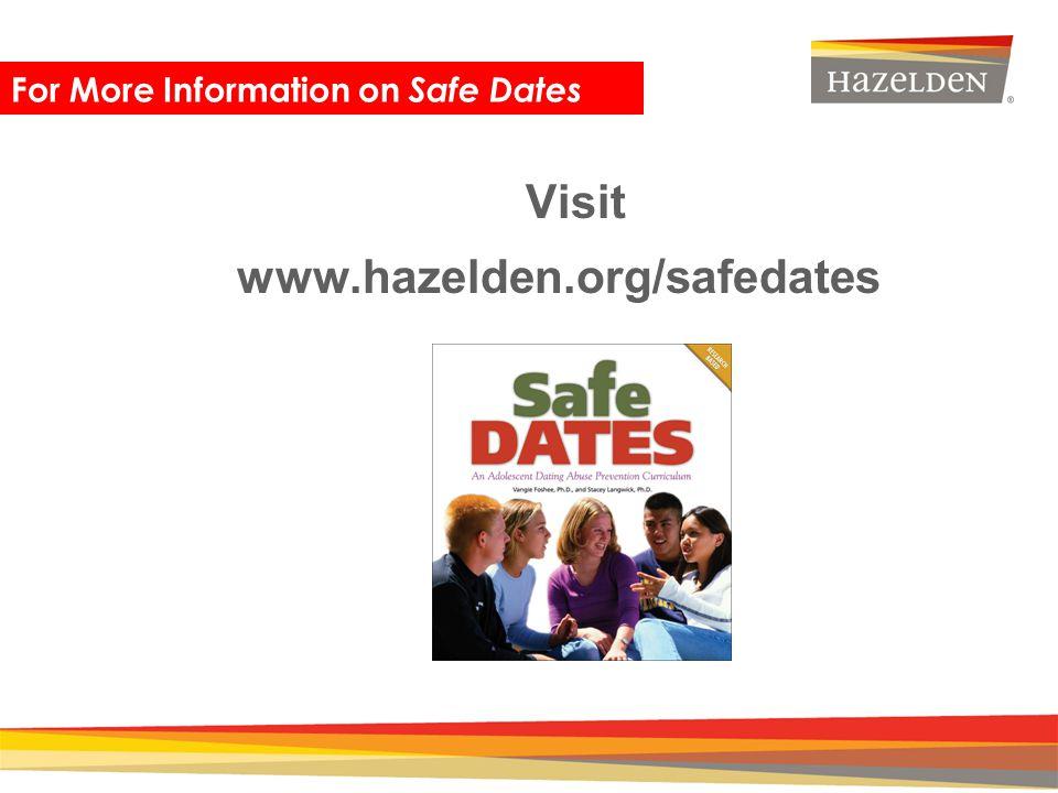 Closing Visit www.hazelden.org/safedates For More Information on Safe Dates