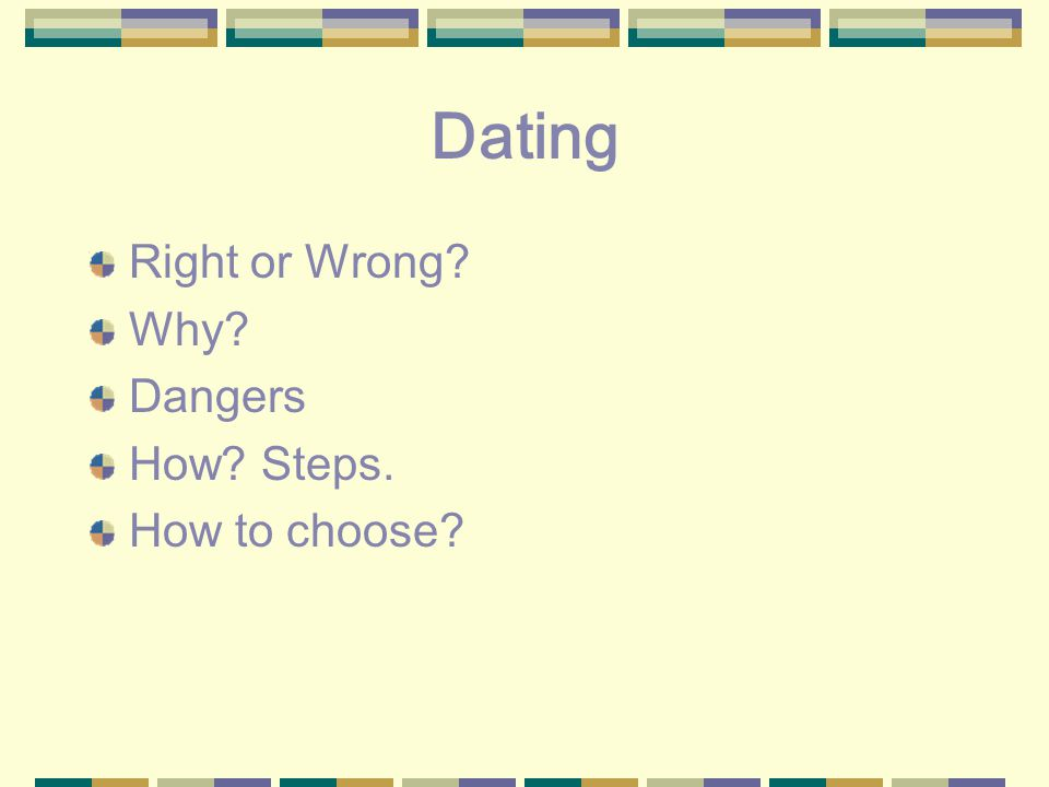 Dating Right or Wrong Why Dangers How Steps. How to choose