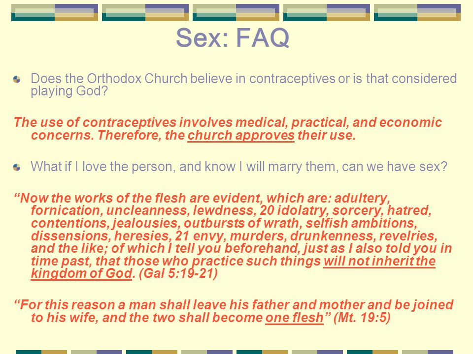 Sex: FAQ Does the Orthodox Church believe in contraceptives or is that considered playing God.